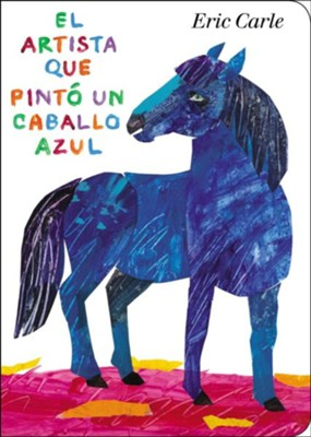 El artista que pint&#243 un caballo azul (The Artist Who Painted a Blue Horse)  -     By: Eric Carle     Illustrated By: Eric Carle