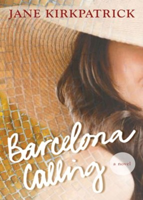 Barcelona Calling: A Novel - eBook  -     By: Jane Kirkpatrick
