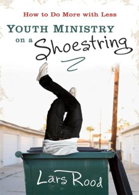 Youth Ministry on a Shoestring: How to Do More with Less - eBook  -     By: Lars Rood