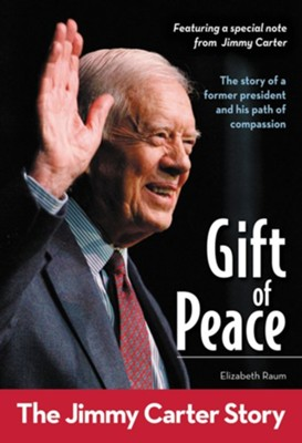 Gift of Peace: The Jimmy Carter Story - eBook  -     By: Elizabeth Raum