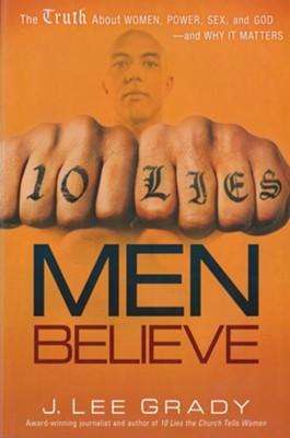 10 Lies Men Believe: The truth about women, power, sex and God-and why it matters - eBook  -     By: J. Lee Grady