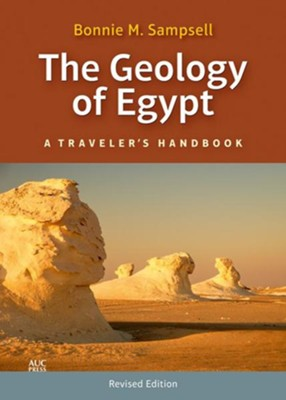 The Geology of Egypt: A Traveler's Handbook, Rev. & Upd. Ed.  -     By: Bonnie M. Sampsell