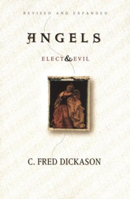 Angels Elect and Evil - eBook  -     By: C. Fred Dickason