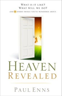 Heaven Revealed: What Is It Like? What Will We Do?... And 11 Other Things You've Wondered About - eBook  -     By: Paul Enns