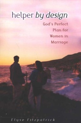 Helper by Design: God's Perfect Plan for Women in Marriage - eBook  -     By: Elyse M. Fitzpatrick