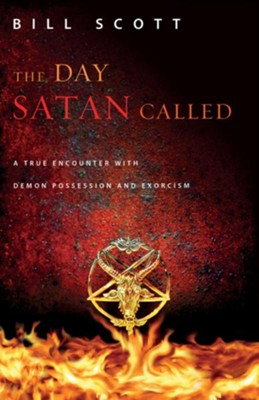 The Day Satan Called: One Couple's True Encounter with Demon Possession and Exorcism - eBook  -     By: Bill Scott