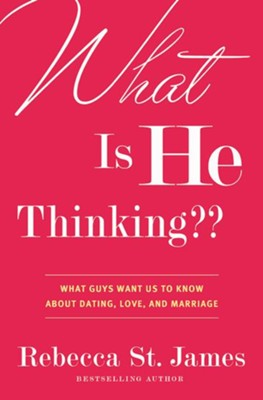 What Is He Thinking??: What Guys Want Us to Know About Dating, Love, and Marriage - eBook  -     By: Rebecca St. James