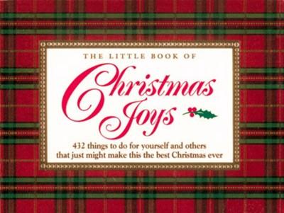The Little Book of Christmas Joys: 432 Things to Do for Yourself and Others that Just Might Make this the Best Christmas Ever - eBook  -