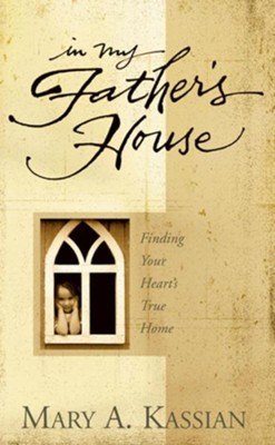 In My Father's House: Finding Your Heart's True Home - eBook  -     By: Mary Kassian
