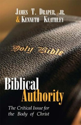 Biblical Authority: The Critical Issue for the Body of Christ - eBook  -     By: James T. Draper, Kenneth Keathley