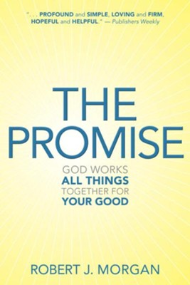 The Promise: God Works All Things Together for Your Good - eBook  -     By: Robert J. Morgan