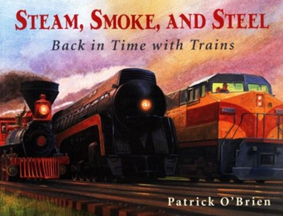 Steam, Smoke and Steel   -     By: Patrick O'Brien