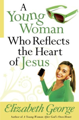 Young Woman Who Reflects the Heart of Jesus, A - eBook  -     By: Elizabeth George