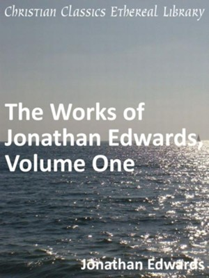 Works of Jonathan Edwards, Volume One - eBook  -     By: Jonathan Edwards