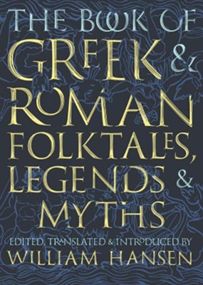 The Book of Greek and Roman Folktales, Legends, and Myths  -     By: William Hansen