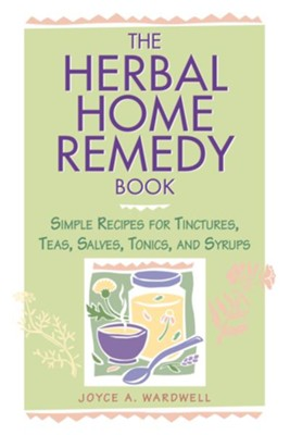 The Herbal Home Remedy Book: Simple Recipes for Tinctures, Teas, Salves, Tonics, and Syrups  -     By: Joyce A. Wardwell