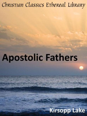 Apostolic Fathers                                             -     By: Kirsopp Lake