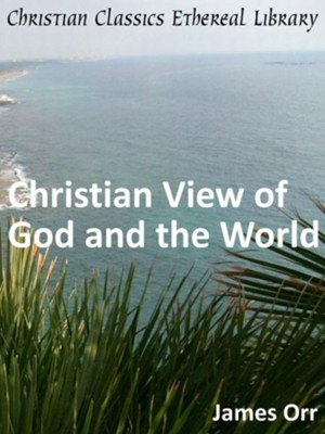 Christian View of God and the World - eBook  -     By: James Orr