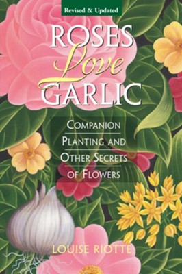 Roses Love Garlic   -     By: Louise Riotte