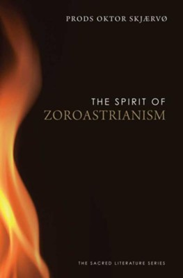 The Spirit of Zoroastrianism  -     Edited By: Prods Oktor Skjaervo     By: Edited by Prods Oktor Skjaervo