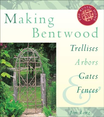 Making Bentwood Trellises, Arbors, Gates & Fences   -     By: Jim Long