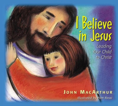 I Believe in Jesus: Leading Your Child to Christ - eBook  -     By: John MacArthur