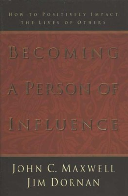 Becoming a Person of Influence: How to Positively Impact the Lives of Others - eBook  -     By: John C. Maxwell, Jim Dornan