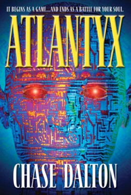 Atlantyx: It Begins As a Game . . . And Ends As a Battle for Your Soul - eBook  -     By: Chase Dalton