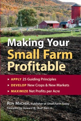 Making Your Small Farm Profitable   -     By: Ron Macher