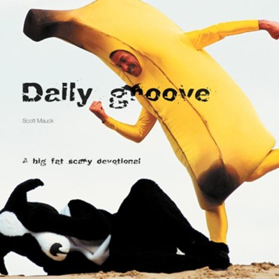 Daily Groove: a big, fat, scary devotional - eBook  -     By: Scott Mauck