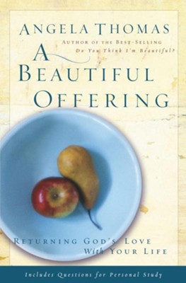 A Beautiful Offering: Returning God's Love with Your Life - eBook  -     By: Angela Thomas