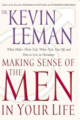 Making Sense of the Men in Your Life: What Makes Them Tick, What Ticks You Off, and How to Live in Harmony - eBook  -     By: Dr. Kevin Leman