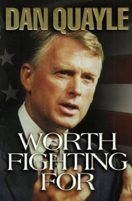 Worth Fighting For - eBook  -     By: Dan Quayle
