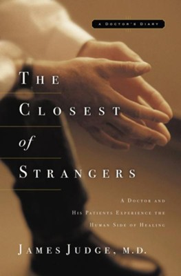 The Closest of Strangers: A Doctor and His Patients Experience the Human Side of Healing - eBook  -     By: James Judge