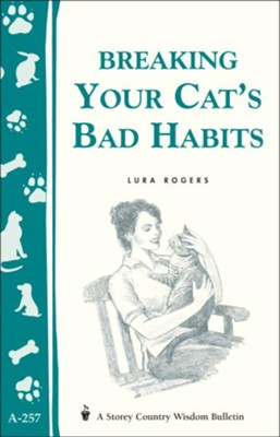Breaking Your Cat's Bad Habits (Storey's Country Wisdom Bulletin A-257)   -