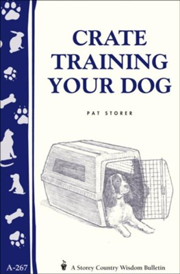 Crate-Training Your Dog (Storey's Country Wisdom Bulletin A-267)    -