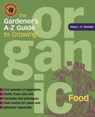 The Gardener's A-Z Guide to Growing Organic Food   -     By: Tanya L.K. Denckla