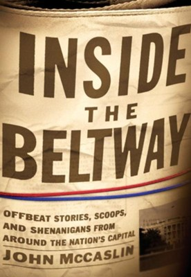 Inside the Beltway: Offbeat Stories, Scoops, and Shenanigans from around the Nation's Capital - eBook  -     By: John McCaslin