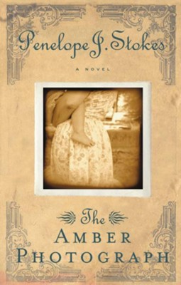 The Amber Photograph: Newly Repackaged Edition - eBook  -     By: Penelope J. Stokes