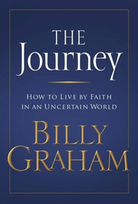 The Journey: Living by Faith in an Uncertain World - eBook  -     By: Billy Graham