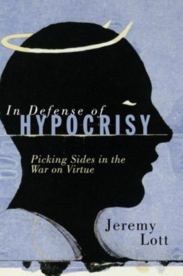 In Defense of Hypocrisy: Picking Sides in the War on Virtue - eBook  -     By: Jeremy Lott