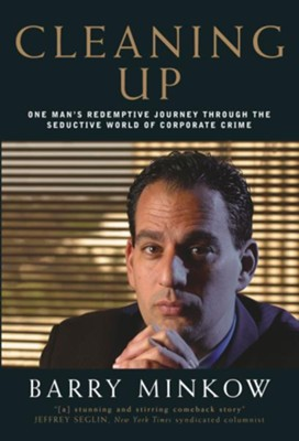Cleaning Up: One Man's Redemptive Journey Through the Seductive World of Corporate Crime - eBook  -     By: Barry Minkow