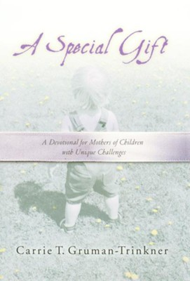 A Special Gift: A Devotional for Mothers of Children with Unique Challenges - eBook  -     By: Carrie Gruman-Trinkner