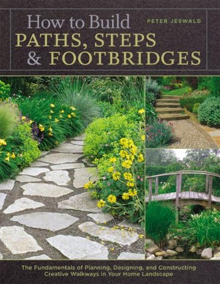 How to Build Paths, Steps & Footbridges   -     By: Peter Jeswald