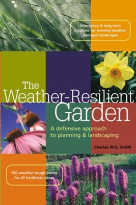 The Weather-Resilient Garden   -     By: Charles W.G. Smith