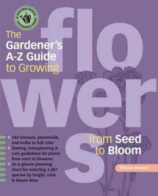 The Gardener's A-Z Guide to Growing Flowers from Seed to Bloom  -     By: Eileen Powell