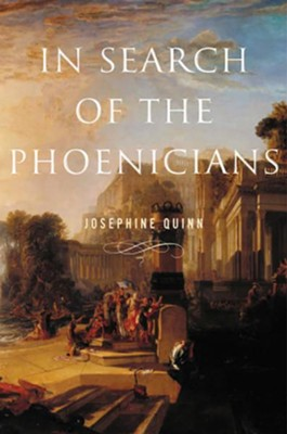 In Search of the Phoenicians   -     By: Josephine Quinn