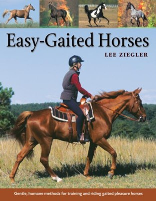 Easy-Gaited Horses: Gentle, Humane Methods for Training and Riding Gaited Pleasure Horses  -     By: Lee Ziegler