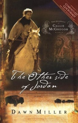 The Other Side of Jordan: The Journal of Callie McGregor series, Book 2 - eBook  -     By: Dawn Miller