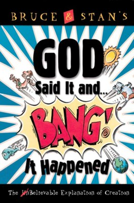 God Said It and Bang! It Happened: The UnBelievable Explanation of Creation - eBook  -     By: Stan Jantz, Bruce Bickel